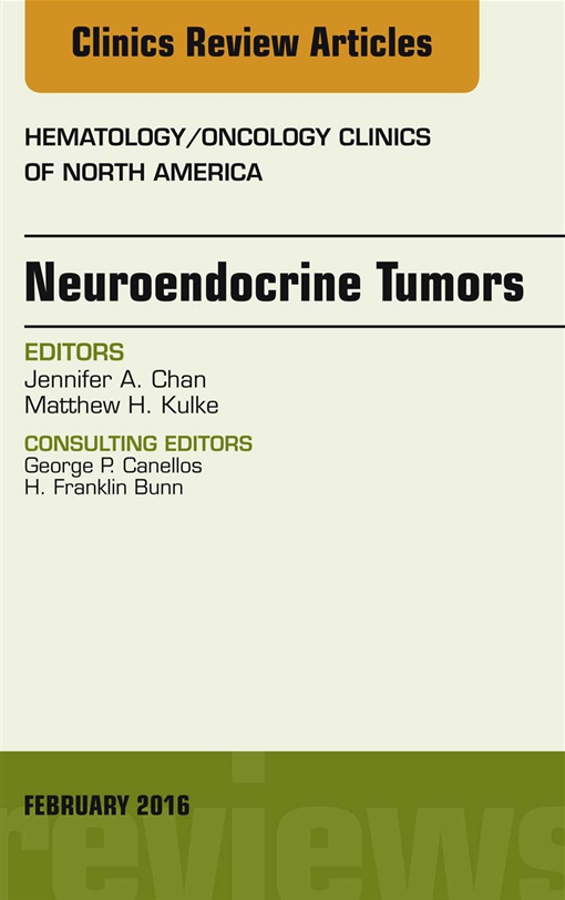 Neuroendocrine Tumors, An Issue of Hematology/Oncology Clinics of North America