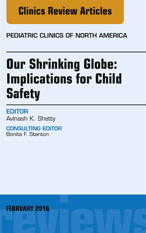 Our Shrinking Globe: Implications for Child Safety, An Issue of Pediatric Clinics of North America,