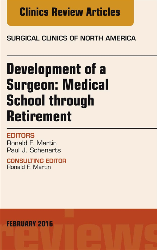 Development of a Surgeon: Medical School through Retirement, An Issue of Surgical Clinics of North America,