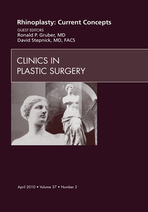 Rhinoplasty: Current Concepts, An Issue of Clinics in Plastic Surgery - E-Book