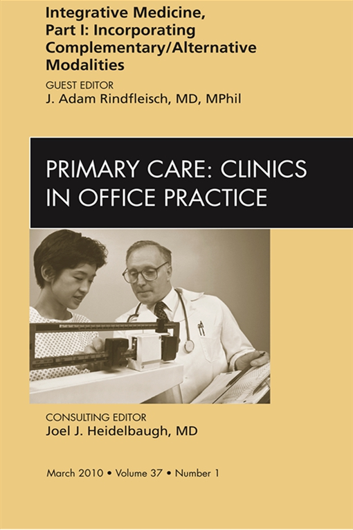 Integrative Medicine, Part I: Incorporating Complementary/Alternative Modalities, An Issue of Primary Care Clinics in Office Practice