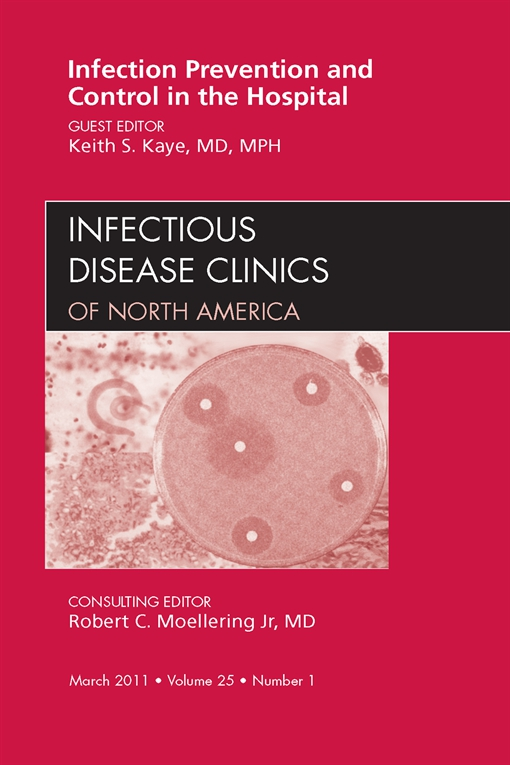 Infection Prevention and Control in the Hospital, An Issue of Infectious Disease Clinics