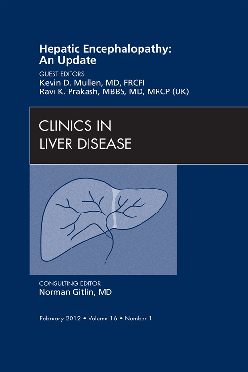 Hepatic Encephalopathy: An Update, An Issue of Clinics in Liver Disease