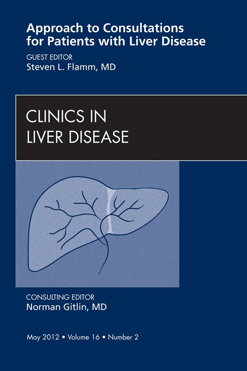 Approach to Consultations for Patients with Liver Disease,  An Issue of Clinics in Liver Disease