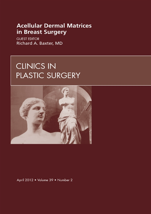 Acellular Dermal Matrices in Breast Surgery, An Issue of Clinics in Plastic Surgery