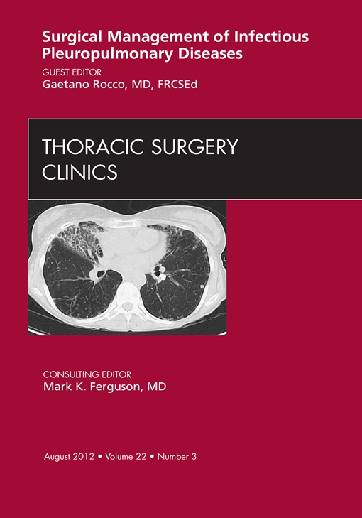 Surgical Management of Infectious Pleuropulmonary Diseases,  An Issue of Thoracic Surgery Clinics