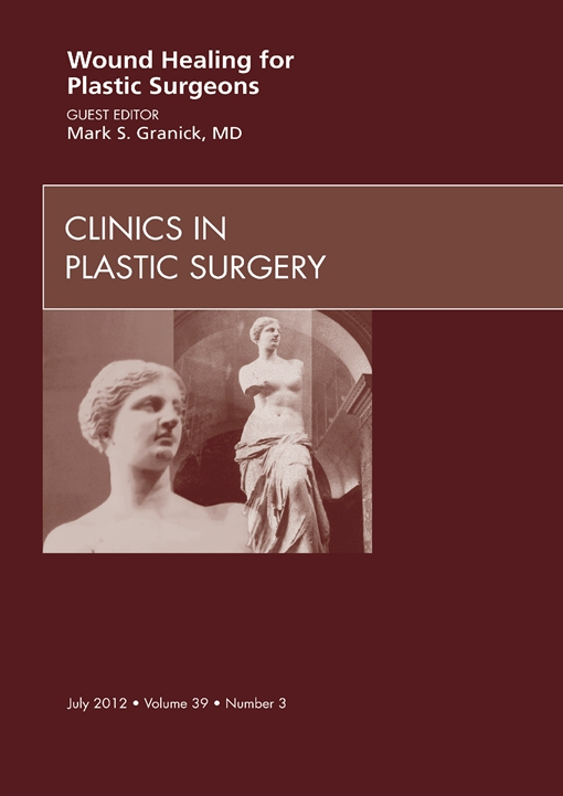 Wound Healing for Plastic Surgeons, An Issue of Clinics in Plastic Surgery