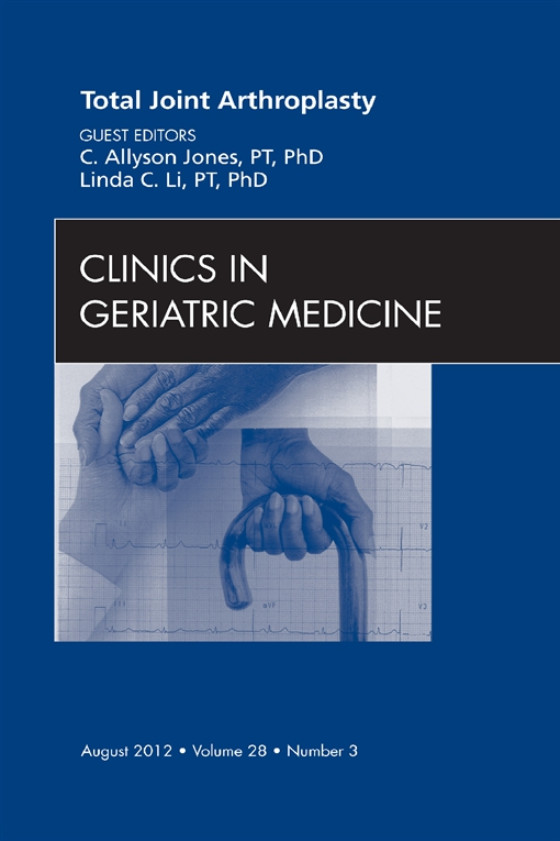 Total Joint Arthroplasty, An Issue of Clinics in Geriatric Medicine