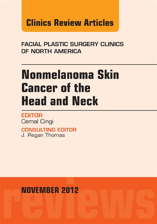 Nonmelanoma Skin Cancer of the Head and Neck, An Issue of Facial Plastic Surgery Clinics,