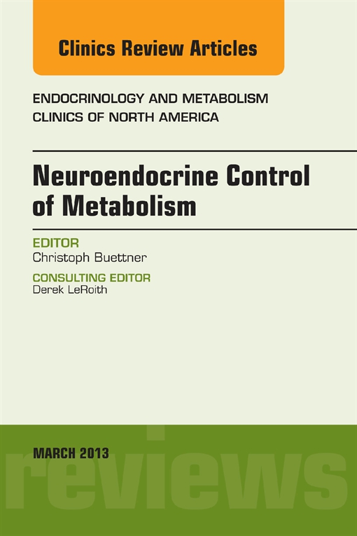 Neuroendocrine Control of Metabolism, An Issue of Endocrinology and Metabolism Clinics, E-Book