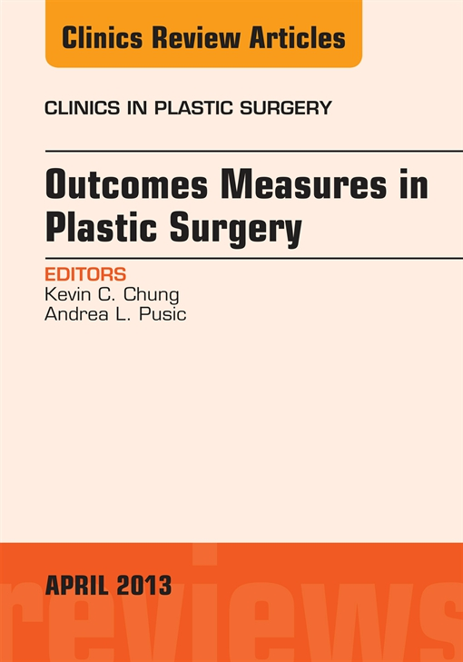 Outcomes Measures in Plastic Surgery, An Issue of Clinics in Plastic Surgery