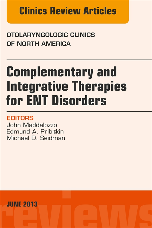 Complementary and Integrative Therapies for ENT Disorders, An Issue of Otolaryngologic Clinics,