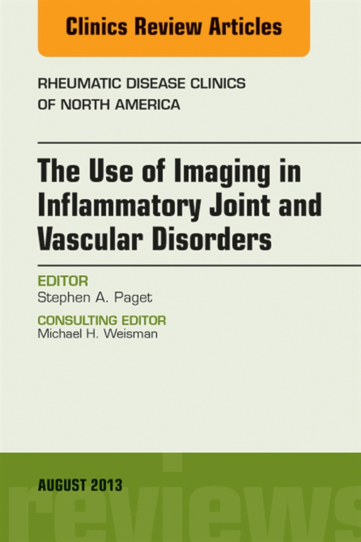 The Use of Imaging in Inflammatory Joint and Vascular Disorders, An Issue of Rheumatic Disease Clinics,