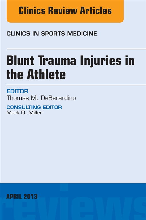 Blunt Trauma Injuries in the Athlete, An Issue of Clinics in Sports Medicine,