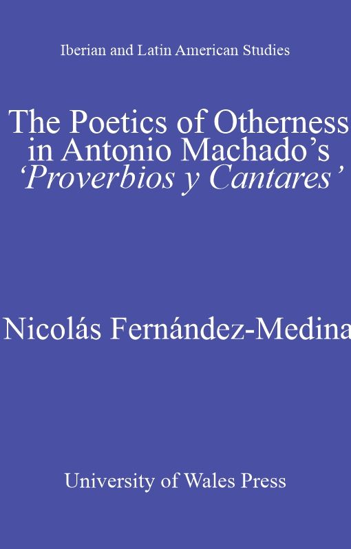 The Poetics of Otherness in Antonio Machado's 'proverbios Y Cantares'