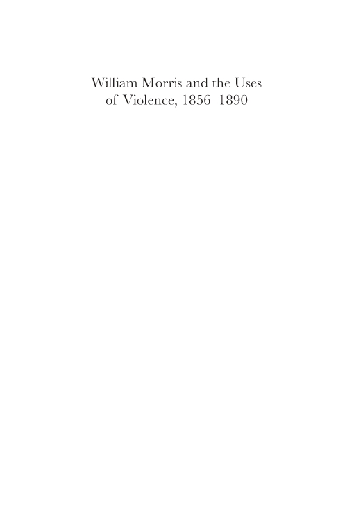 William Morris and the Uses of Violence, 18561890