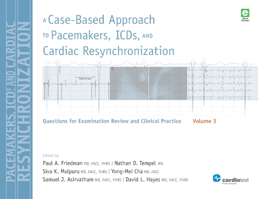 A Case-Based Approach to Pacemakers, ICDs, and Cardiac  Resynchronization Volume 3