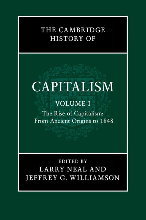 The Cambridge History of Capitalism: Volume 1, The Rise of Capitalism: From Ancient Origins to 1848