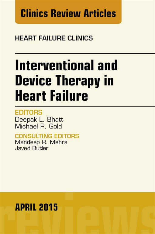 Interventional and Device Therapy in Heart Failure, An Issue of Heart Failure Clinics