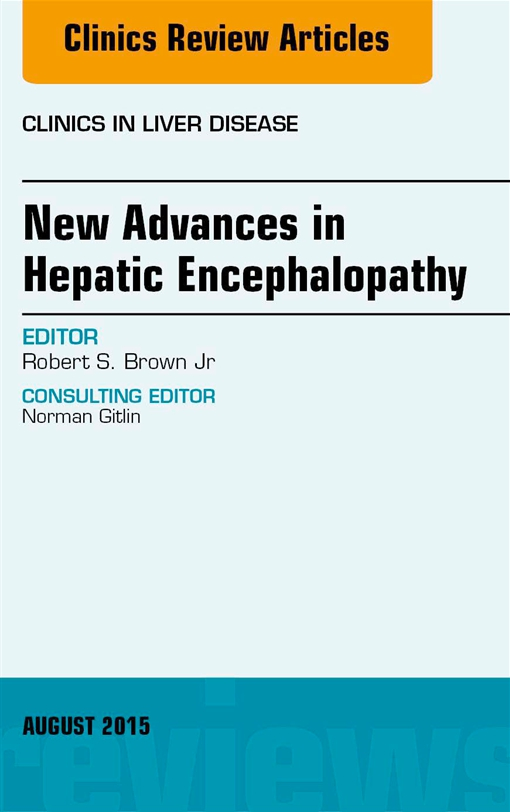 New Advances in Hepatic Encephalopathy, An Issue of Clinics in Liver Disease