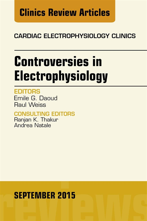 Controversies in Electrophysiology, An Issue of the Cardiac Electrophysiology Clinics