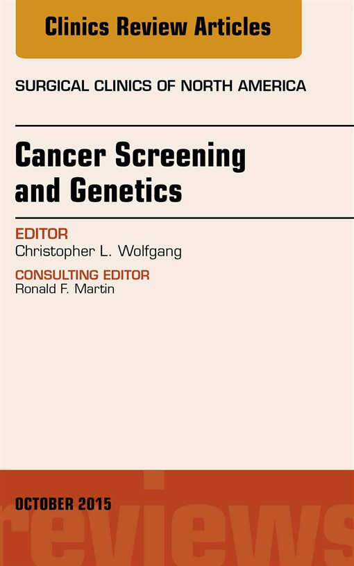 Cancer Screening and Genetics, An Issue of Surgical Clinics