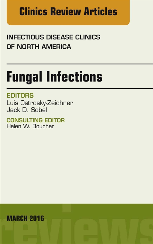 Fungal Infections, An Issue of Infectious Disease Clinics of North America