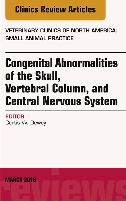 Congenital Abnormalities of the Skull, Vertebral Column, and Central Nervous System, An Issue of Veterinary Clinics of North America: Small Animal Practice