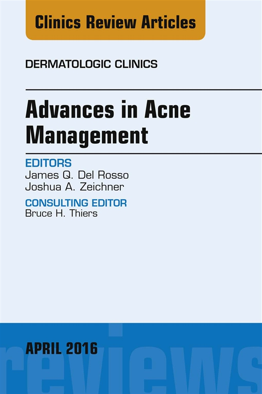 Advances in Acne Management, An Issue of Dermatologic Clinics
