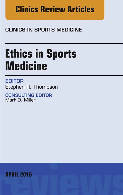 Ethics in Sports Medicine, An Issue of Clinics in Sports Medicine,