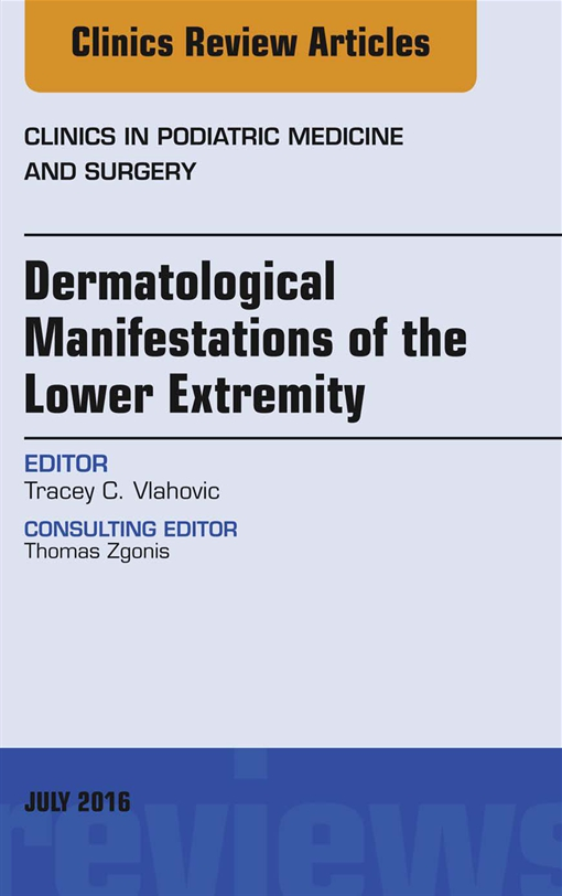 Dermatologic Manifestations of the Lower Extemity, An Issue of Clinics in Podiatric Medicine and Surgery