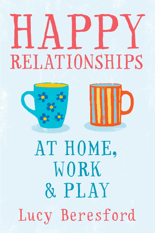 Happy Relationships at Home, Work & Play