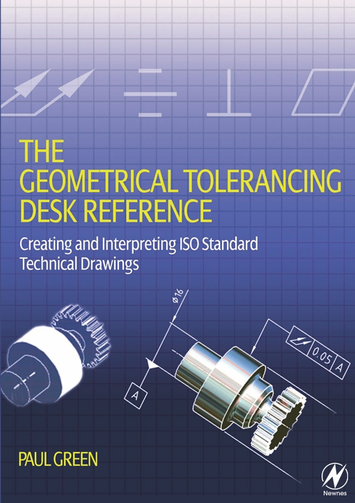 The Geometrical Tolerancing Desk Reference
