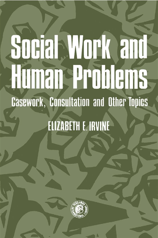 Social Work and Human Problems: Casework, Consultation and Other Topics