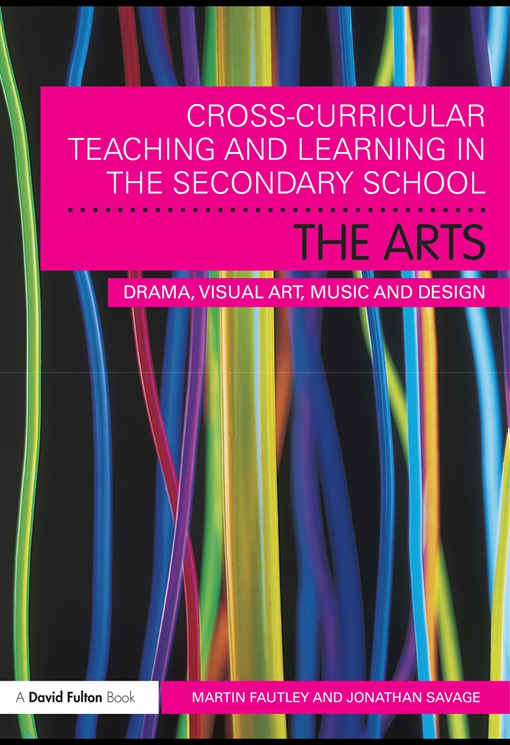 Cross-Curricular Teaching and Learning in the Secondary School...… The Arts