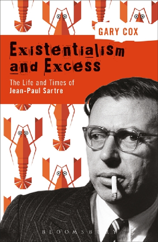 Existentialism and Excess: The Life and Times of Jean-Paul Sartre