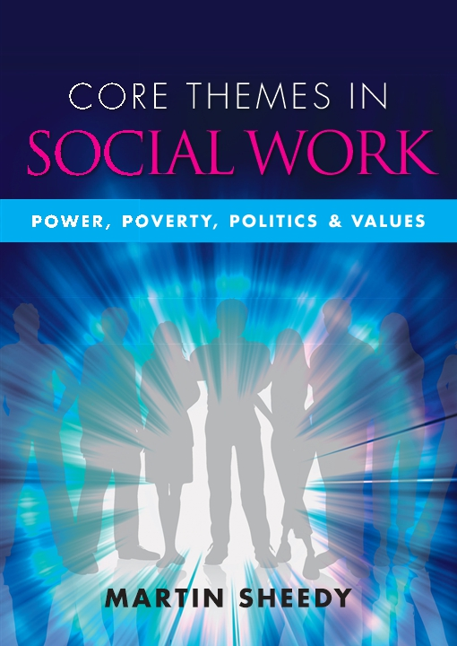 Core Themes In Social Work: Power, Poverty, Politics And Values
