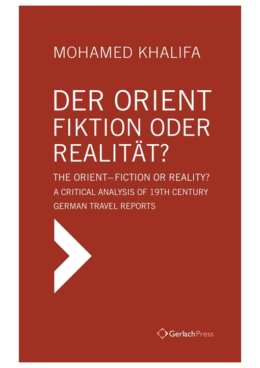 Der Orient - Fiktion oder Realitat? The Orient - Fiction or Reality? A Critical Analysis of 19th Century German Travel Reports [Text in German with English Summary]
