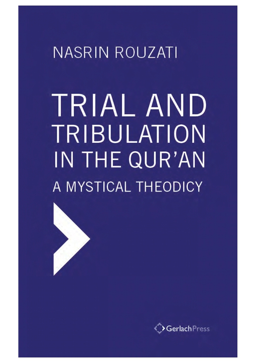 Trial and Tribulation in the Qur'an. A Mystical Theodicy. With a Foreword by Colin Turner
