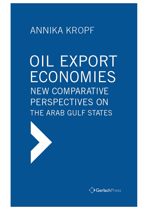 Oil Export Economies: New Comparative Perspectives on the Arab Gulf States. ?With a Foreword by Giacomo Luciani