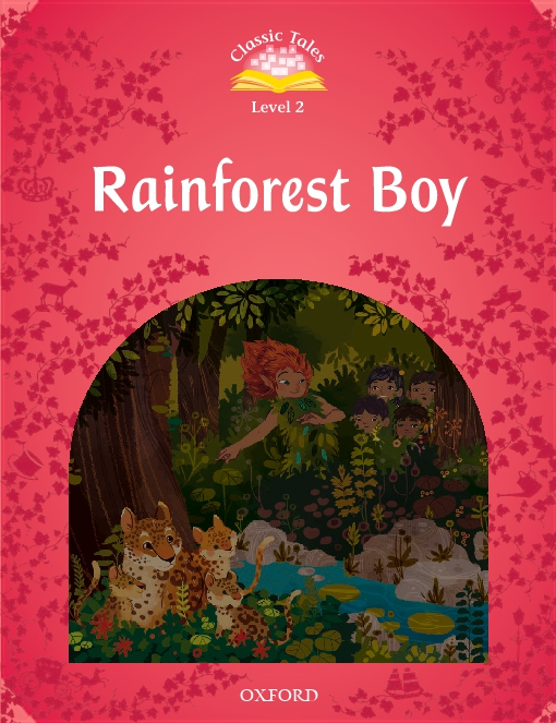 Rainforest Boy (Classic Tales Level 2)