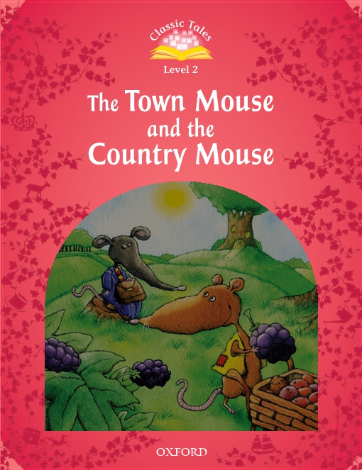 The Town Mouse and the Country Mouse (Classic Tales Level 2)