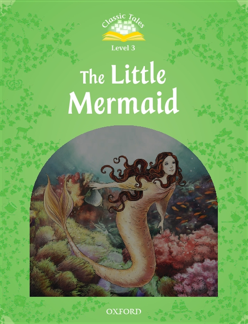 The Little Mermaid (Classic Tales Level 3)