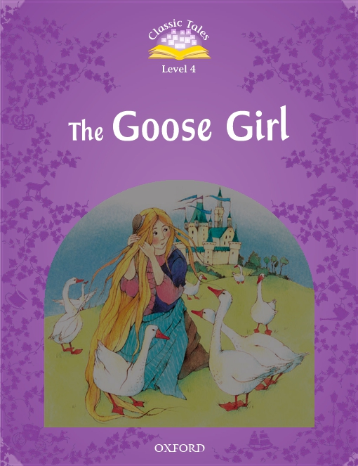 The Goose Girl (Classic Tales Level 4)
