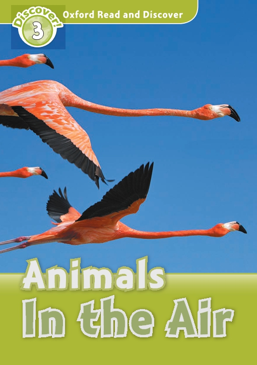 Animals In the Air (Oxford Read and Discover Level 3)