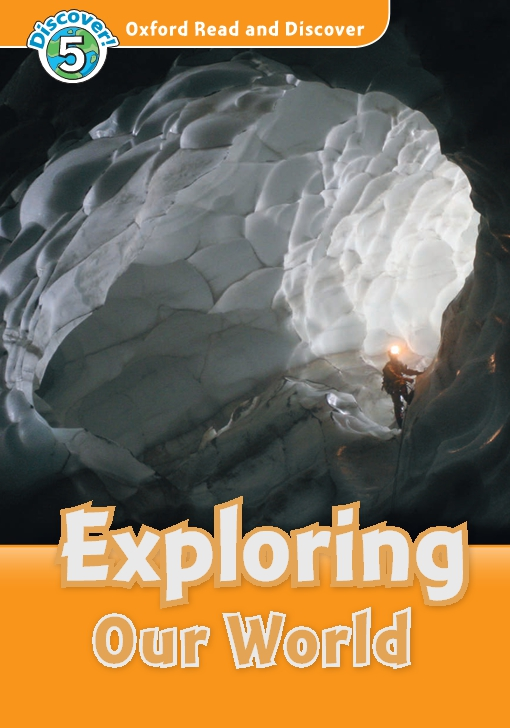 Exploring Our World (Oxford Read and Discover Level 5)