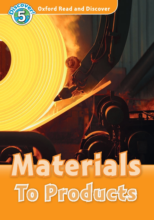 Materials To Products (Oxford Read and Discover Level 5)