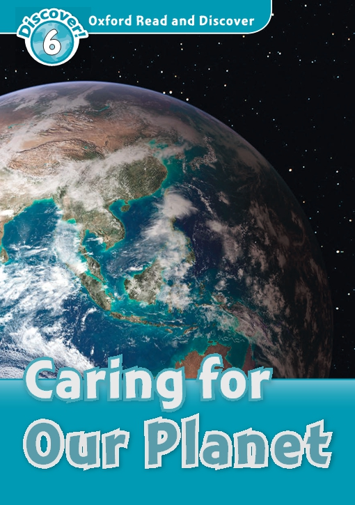 Caring for Our Planet (Oxford Read and Discover Level 6)