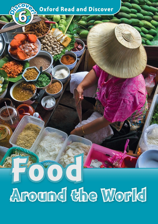 Food Around the World (Oxford Read and Discover Level 6)