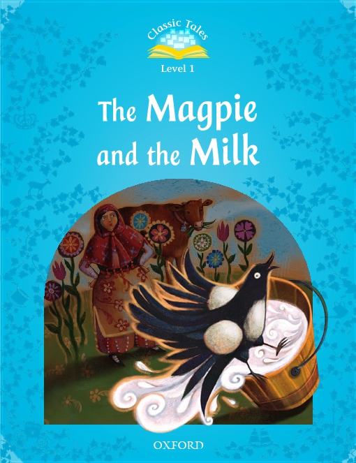 The Magpie and the Milk (Classic Tales Level 1)